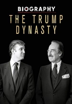 Династия Трампов — Biography: The Trump Dynasty (2019)